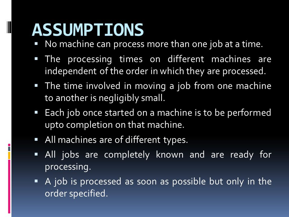 ASSUMPTIONS No machine can process more than one job at a time.