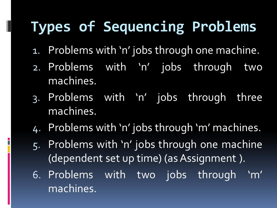 Types of Sequencing Problems