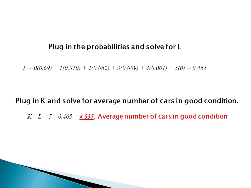 K – L = 5 – 0.465 = 4.535; Average number of cars in good condition