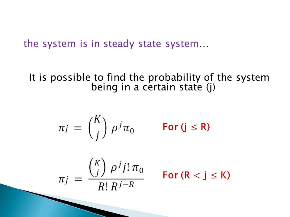 the system is in steady state system… It is possible to find the probability of the system being in a certain state (j)