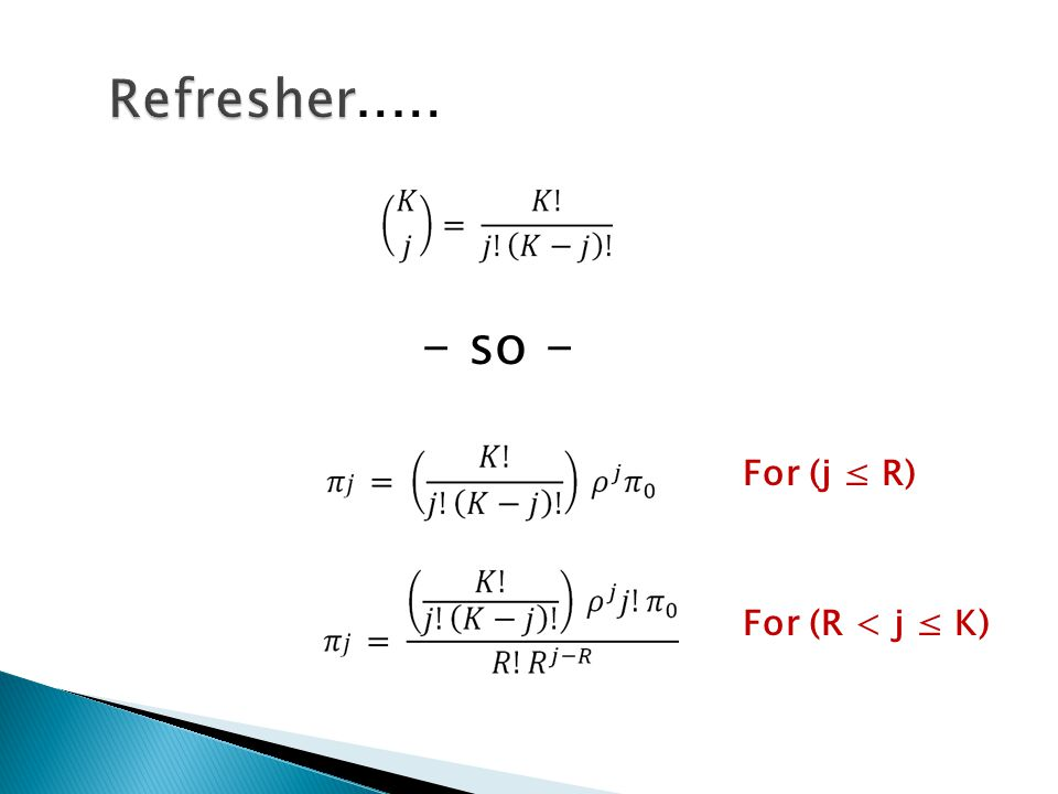 Refresher . . . . . - so - For (j ≤ R) For (R < j ≤ K)