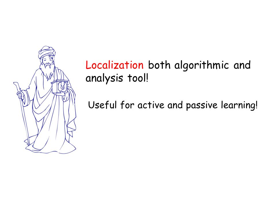 Localization both algorithmic and analysis tool!