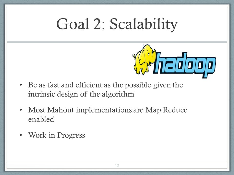 Goal 2: Scalability Be as fast and efficient as the possible given the intrinsic design of the algorithm.
