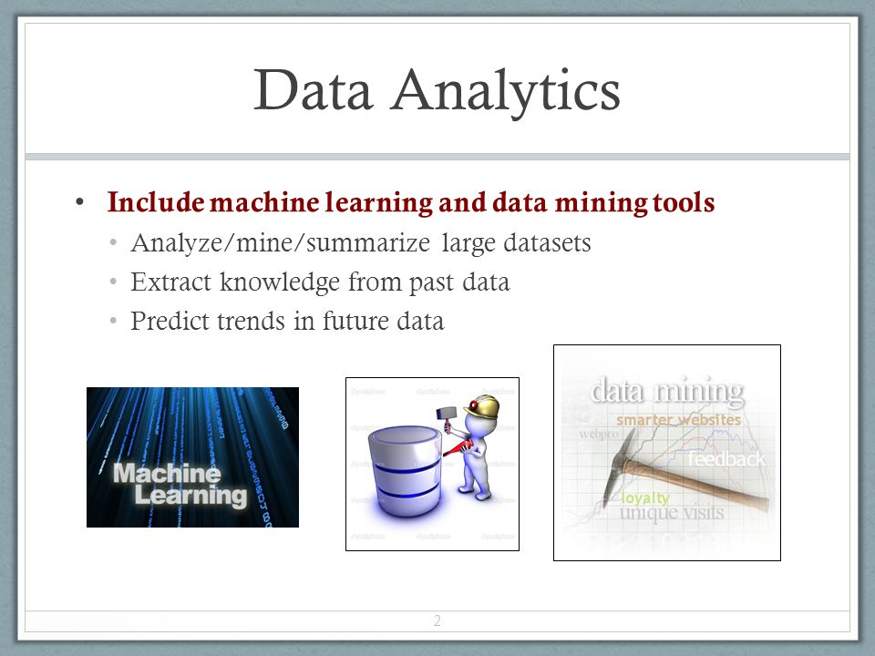 Data Analytics Include machine learning and data mining tools