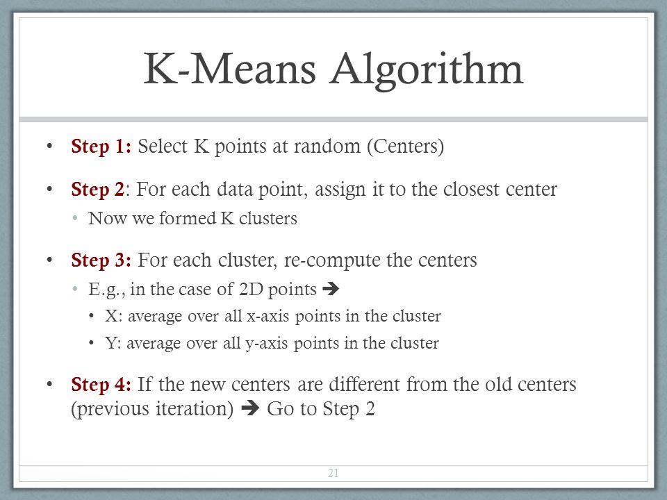 K-Means Algorithm Step 1: Select K points at random (Centers)