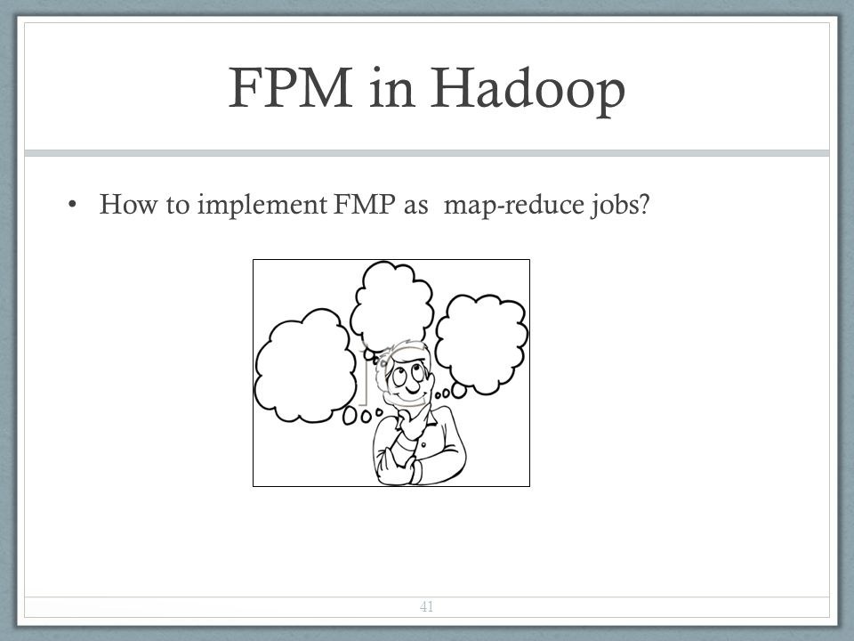 FPM in Hadoop How to implement FMP as map-reduce jobs
