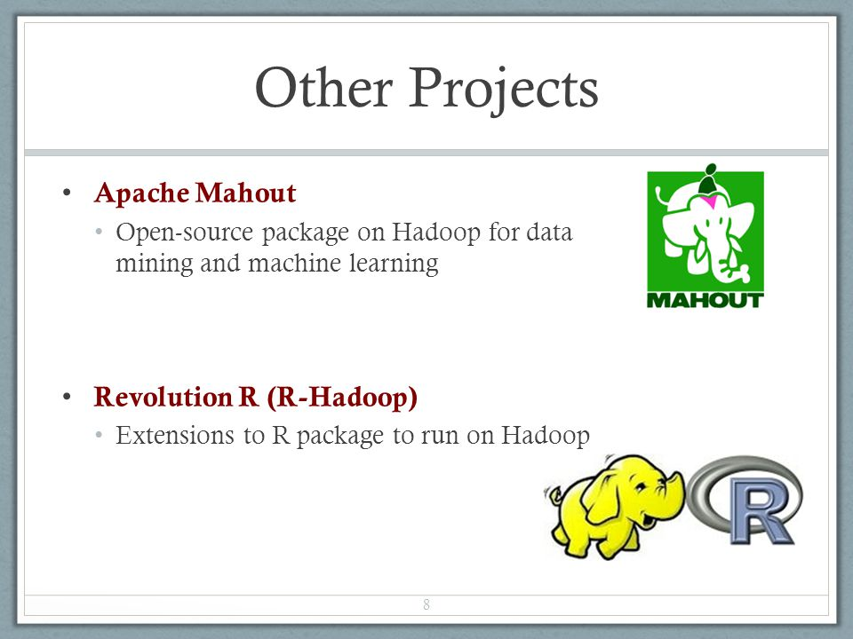 Other Projects Apache Mahout Revolution R (R-Hadoop)