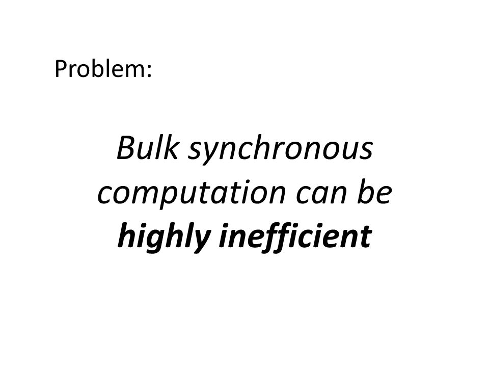 Bulk synchronous computation can be highly inefficient