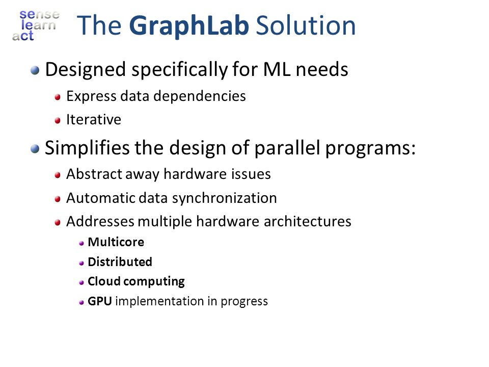The GraphLab Solution Designed specifically for ML needs