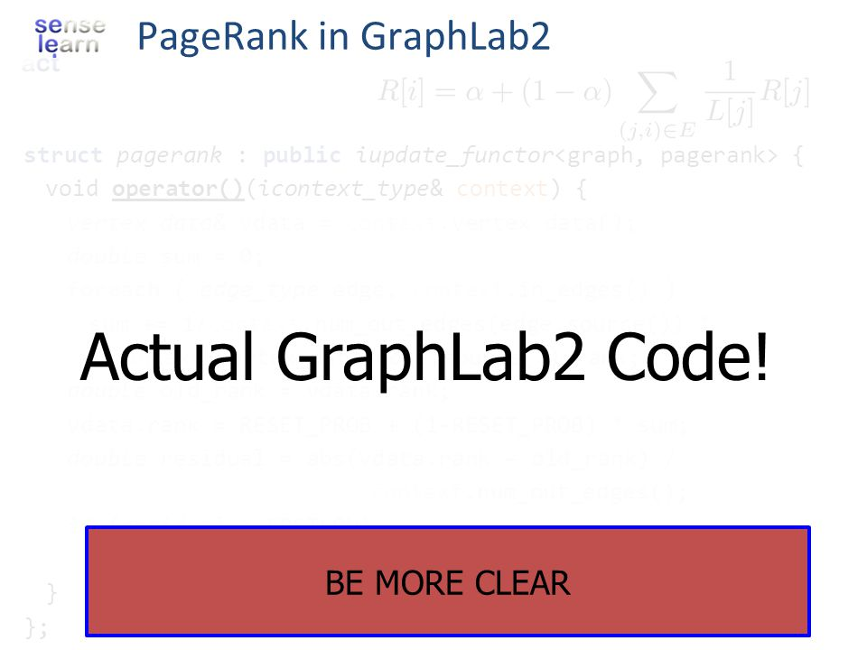 Actual GraphLab2 Code! PageRank in GraphLab2 BE MORE CLEAR