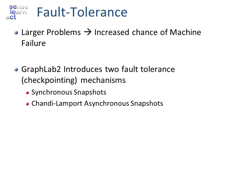 Fault-Tolerance Larger Problems  Increased chance of Machine Failure