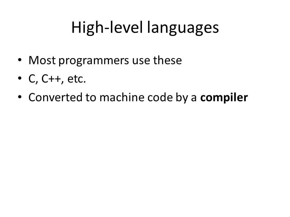 High-level languages Most programmers use these C, C++, etc.