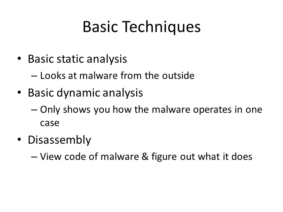 Basic Techniques Basic static analysis Basic dynamic analysis