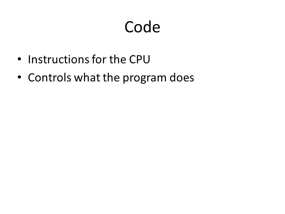 Code Instructions for the CPU Controls what the program does