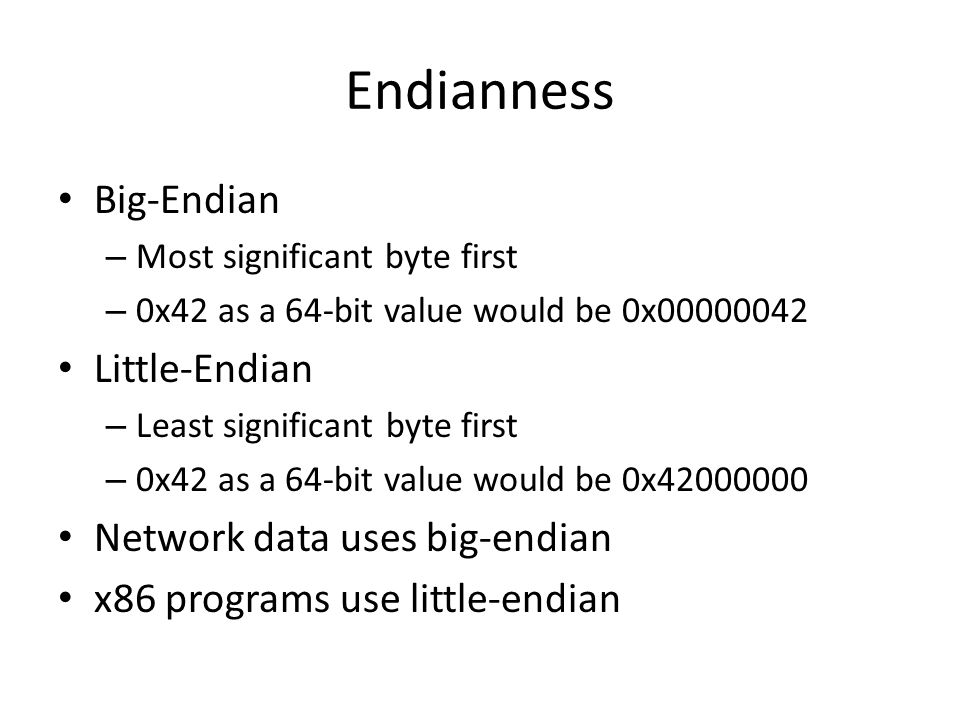 Endianness Big-Endian Little-Endian Network data uses big-endian