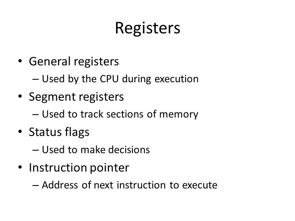 Registers General registers Segment registers Status flags