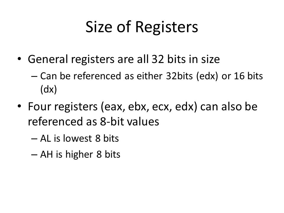Size of Registers General registers are all 32 bits in size