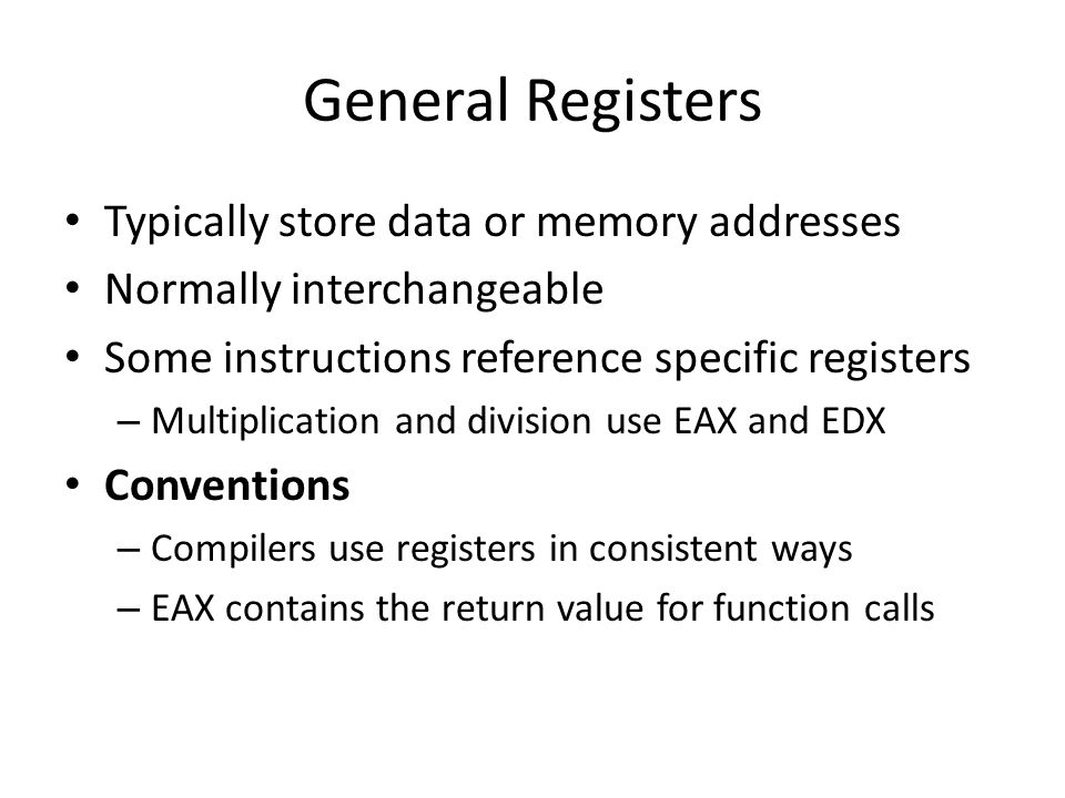 General Registers Typically store data or memory addresses