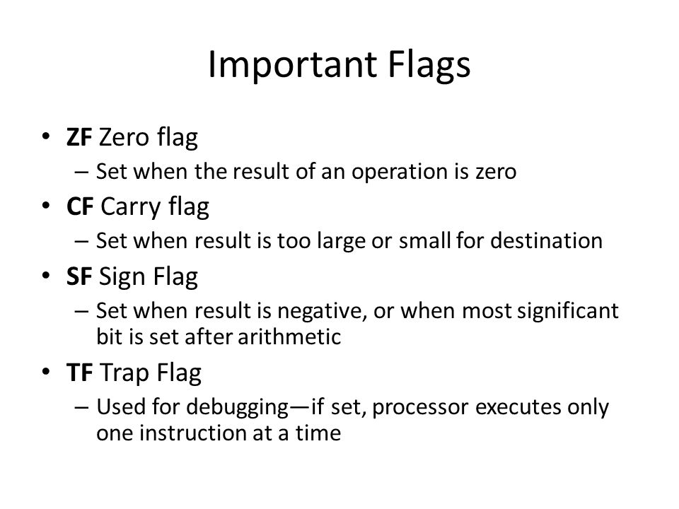 Important Flags ZF Zero flag CF Carry flag SF Sign Flag TF Trap Flag
