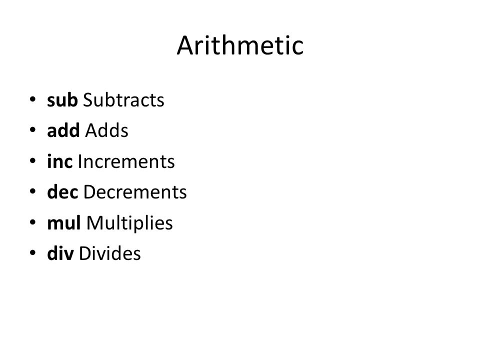 Arithmetic sub Subtracts add Adds inc Increments dec Decrements
