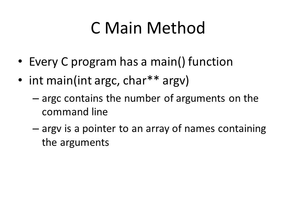 C Main Method Every C program has a main() function