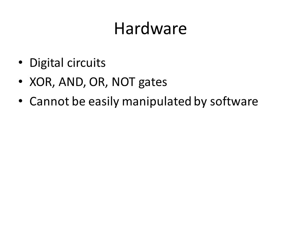 Hardware Digital circuits XOR, AND, OR, NOT gates