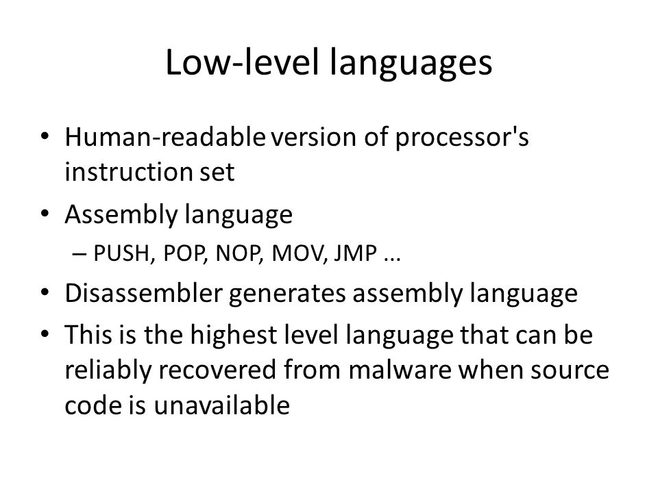 Low-level languages Human-readable version of processor s instruction set. Assembly language. PUSH, POP, NOP, MOV, JMP ...