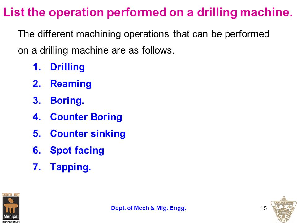 List the operation performed on a drilling machine.