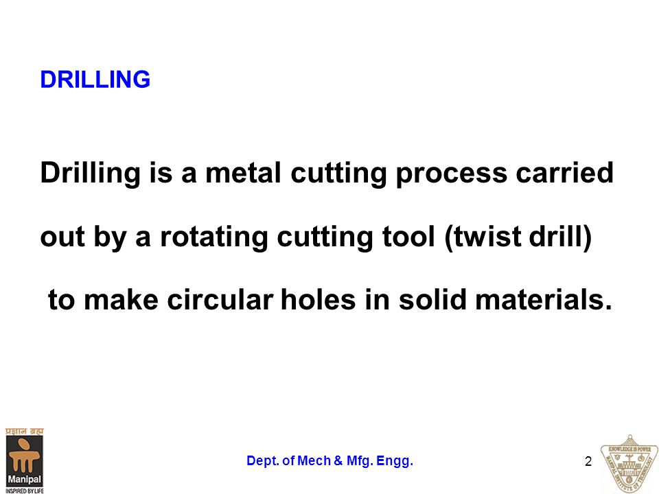 Drilling is a metal cutting process carried