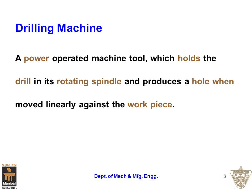 Drilling Machine A power operated machine tool, which holds the
