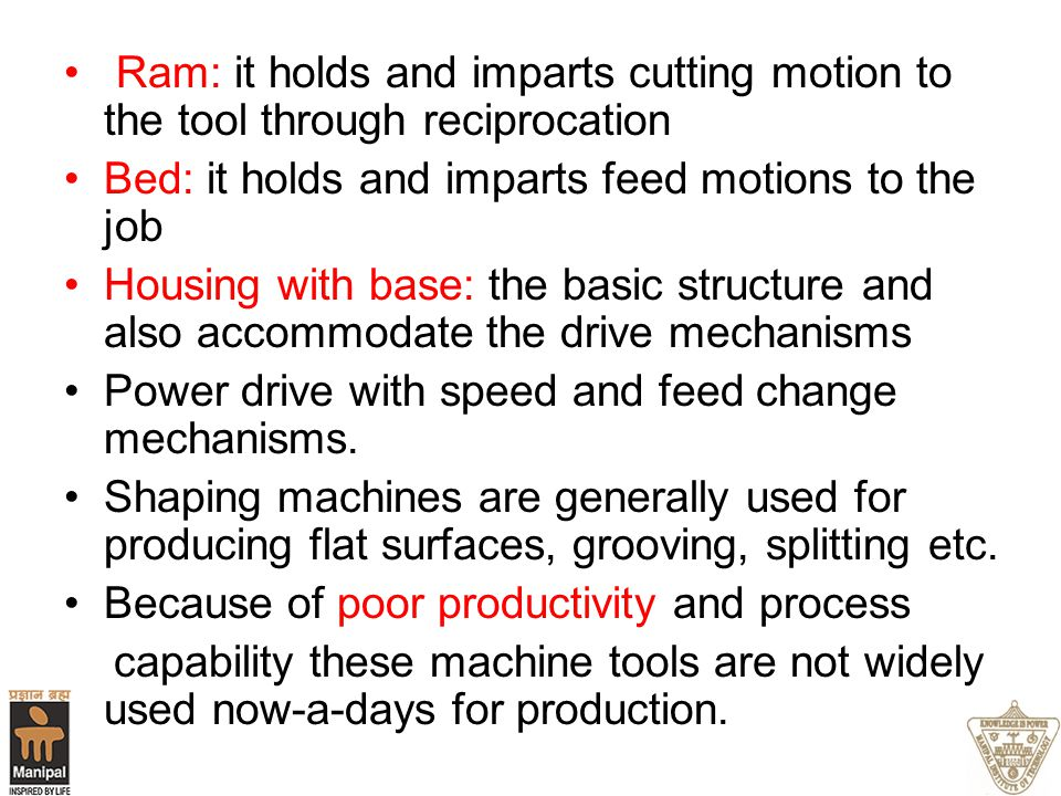 Ram: it holds and imparts cutting motion to the tool through reciprocation