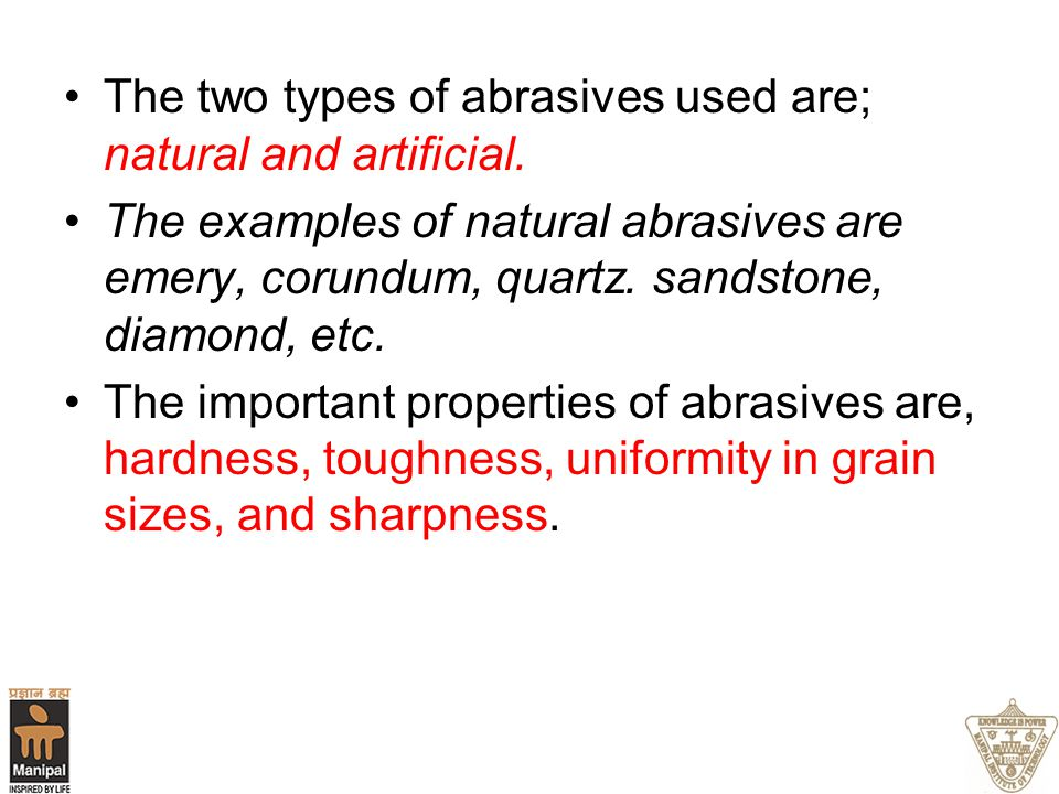 The two types of abrasives used are; natural and artificial.