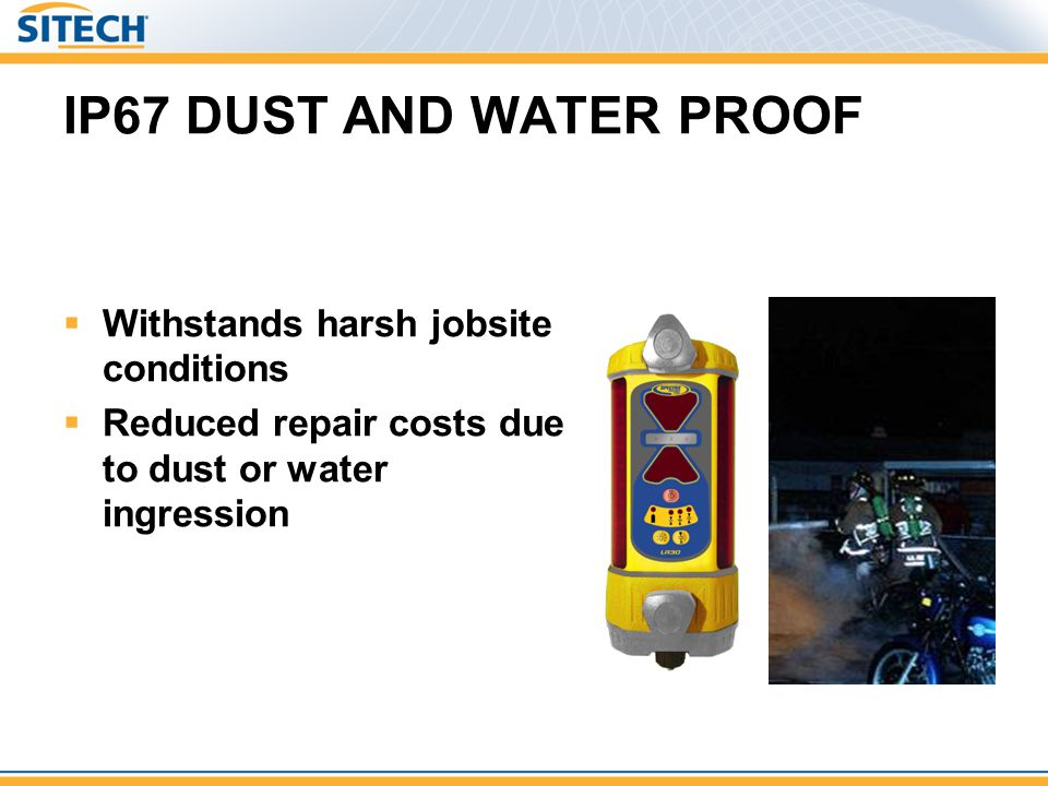 IP67 DUST AND WATER PROOF Withstands harsh jobsite conditions