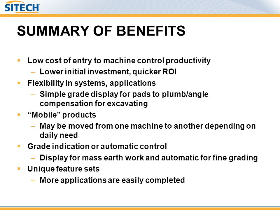 SUMMARY OF BENEFITS Low cost of entry to machine control productivity