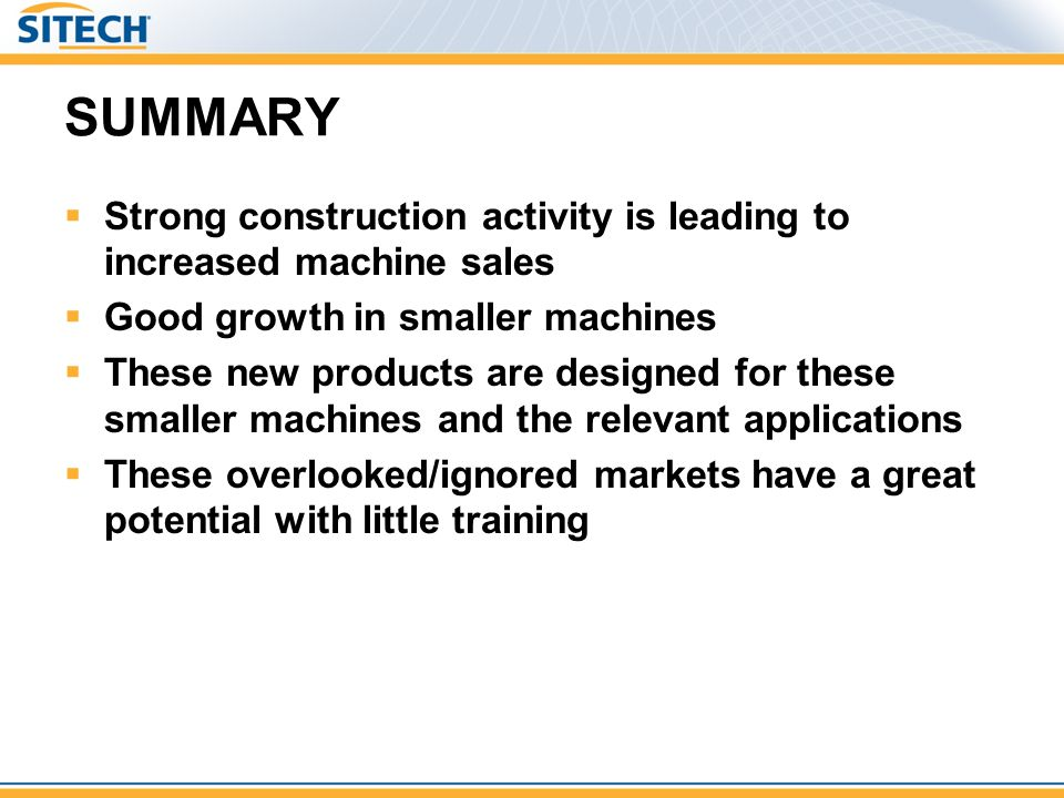 SUMMARY Strong construction activity is leading to increased machine sales. Good growth in smaller machines.