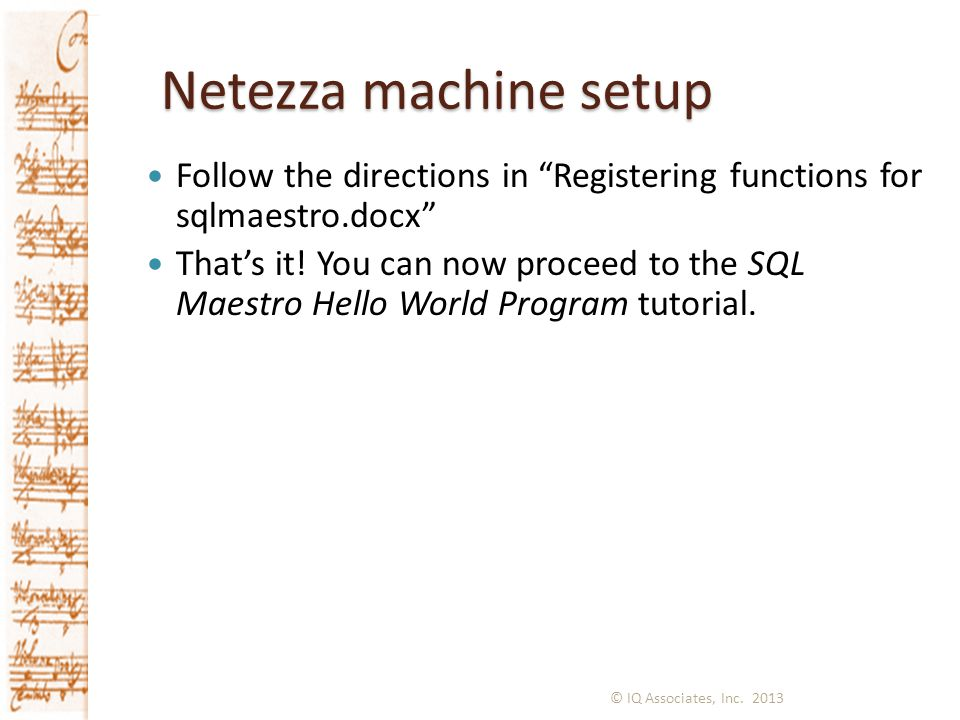 Netezza machine setup Follow the directions in Registering functions for sqlmaestro.docx