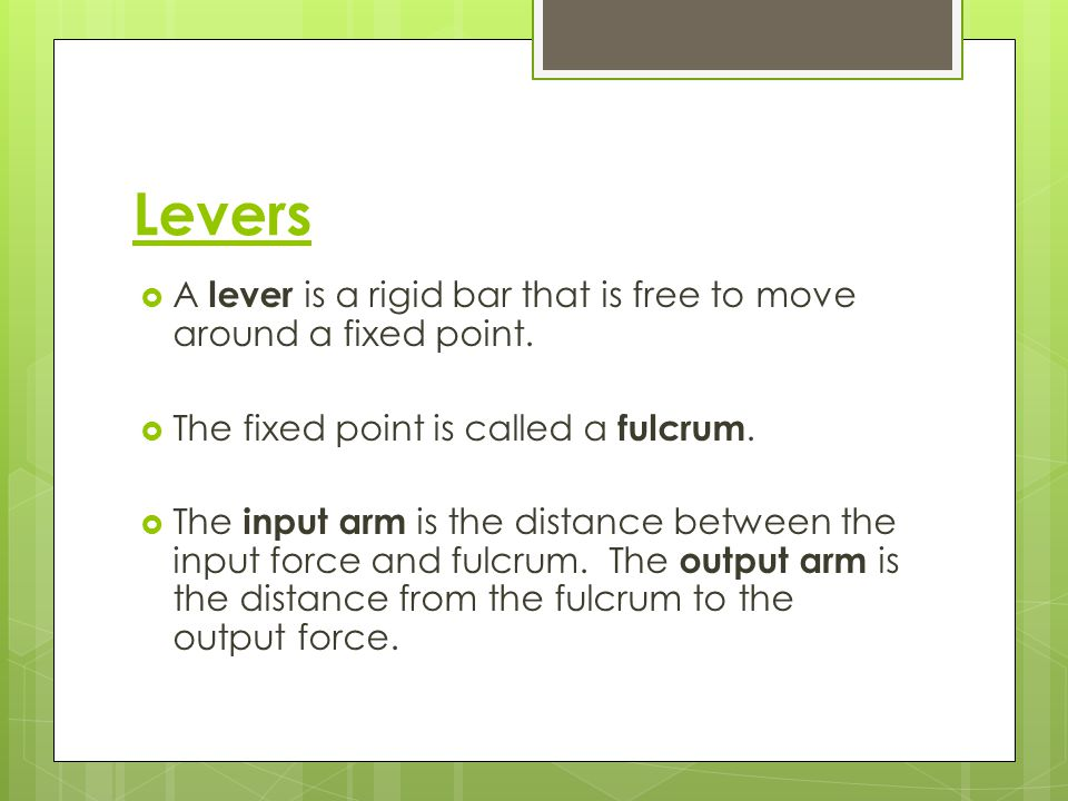 Levers A lever is a rigid bar that is free to move around a fixed point. The fixed point is called a fulcrum.