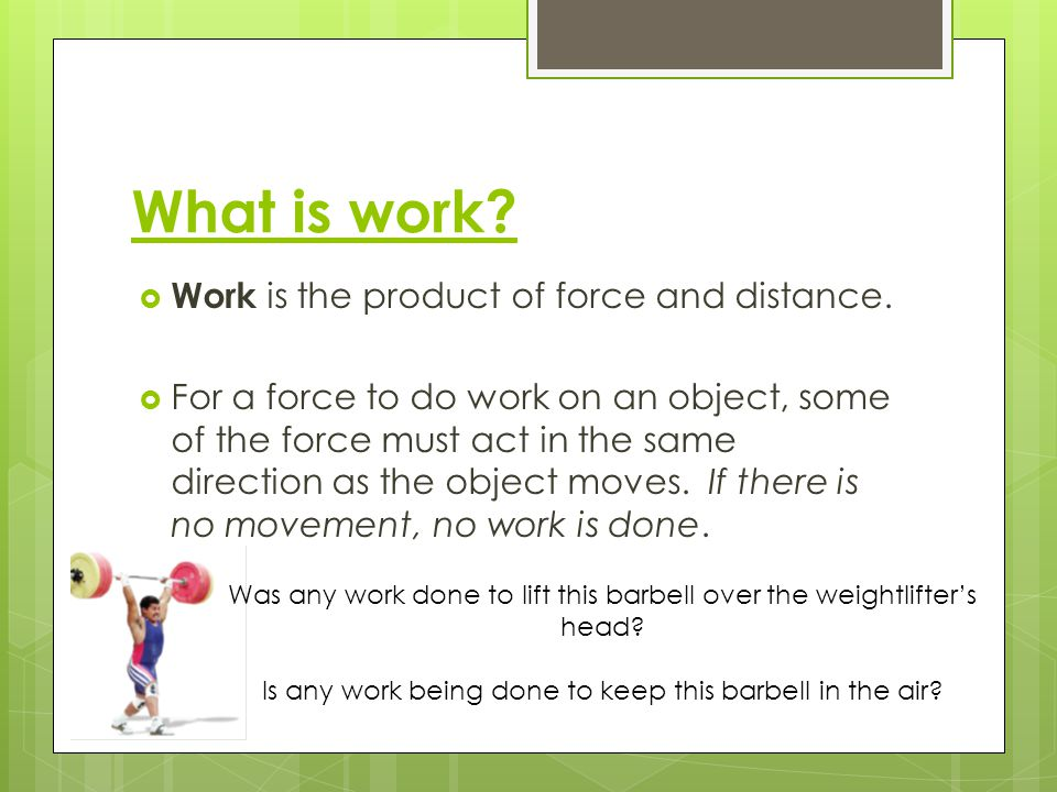What is work Work is the product of force and distance.