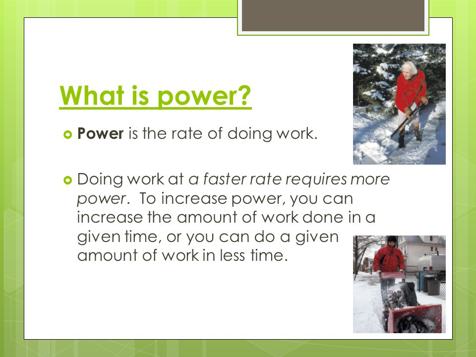 What is power Power is the rate of doing work.