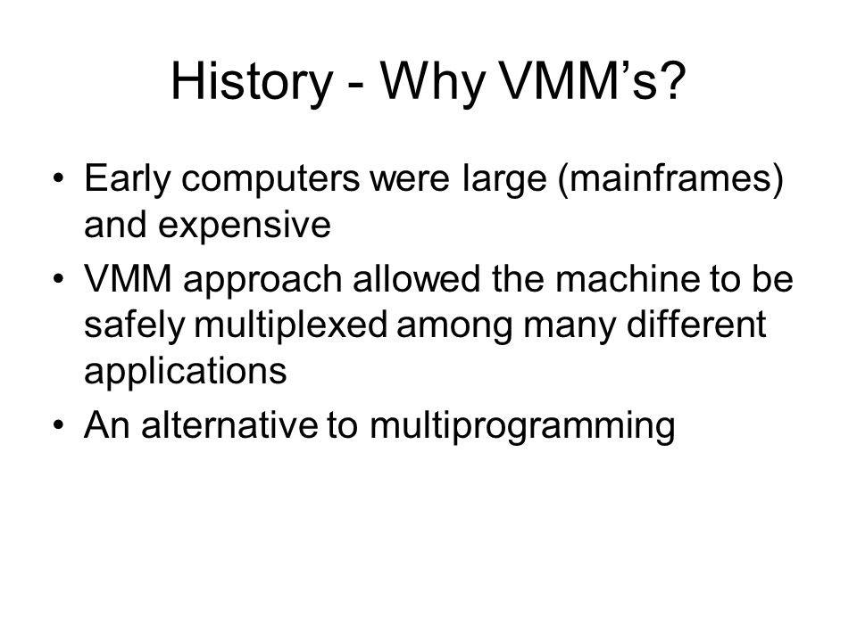History - Why VMM's Early computers were large (mainframes) and expensive.
