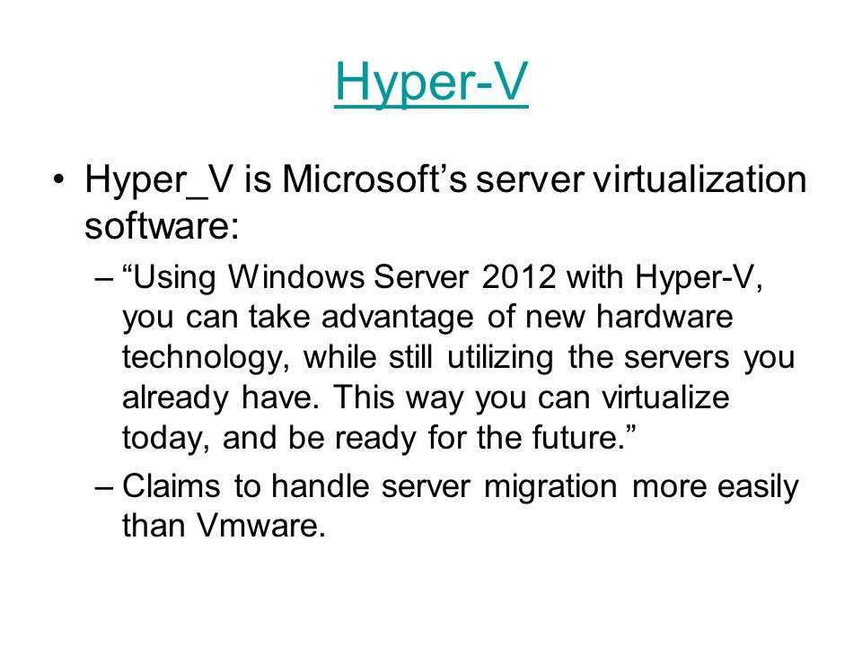 Hyper-V Hyper_V is Microsoft's server virtualization software:
