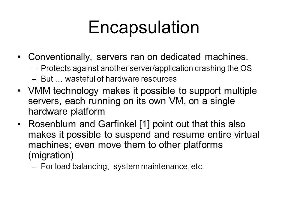Encapsulation Conventionally, servers ran on dedicated machines.