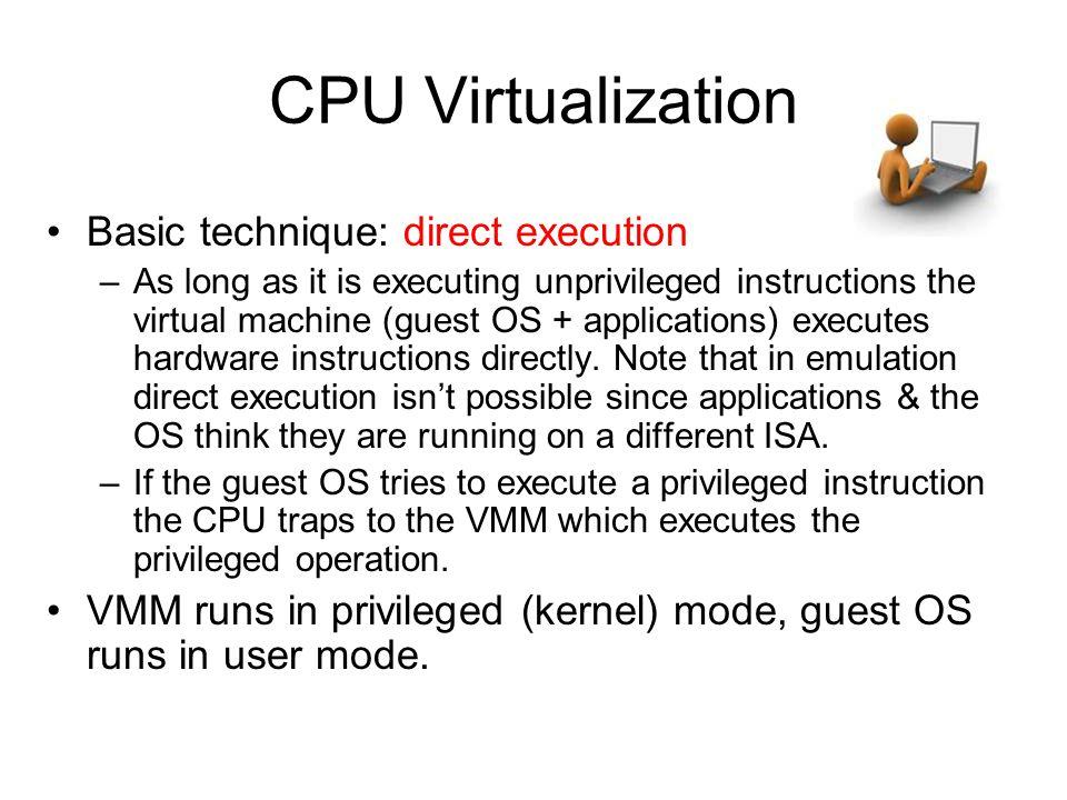 CPU Virtualization Basic technique: direct execution