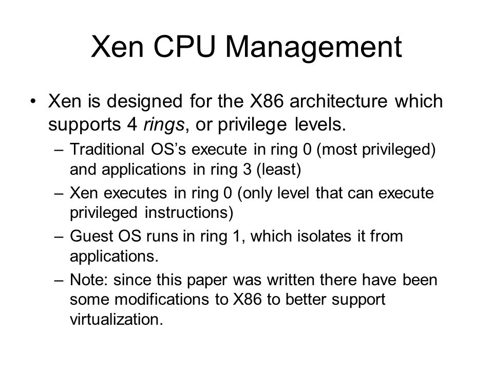 Xen CPU Management Xen is designed for the X86 architecture which supports 4 rings, or privilege levels.