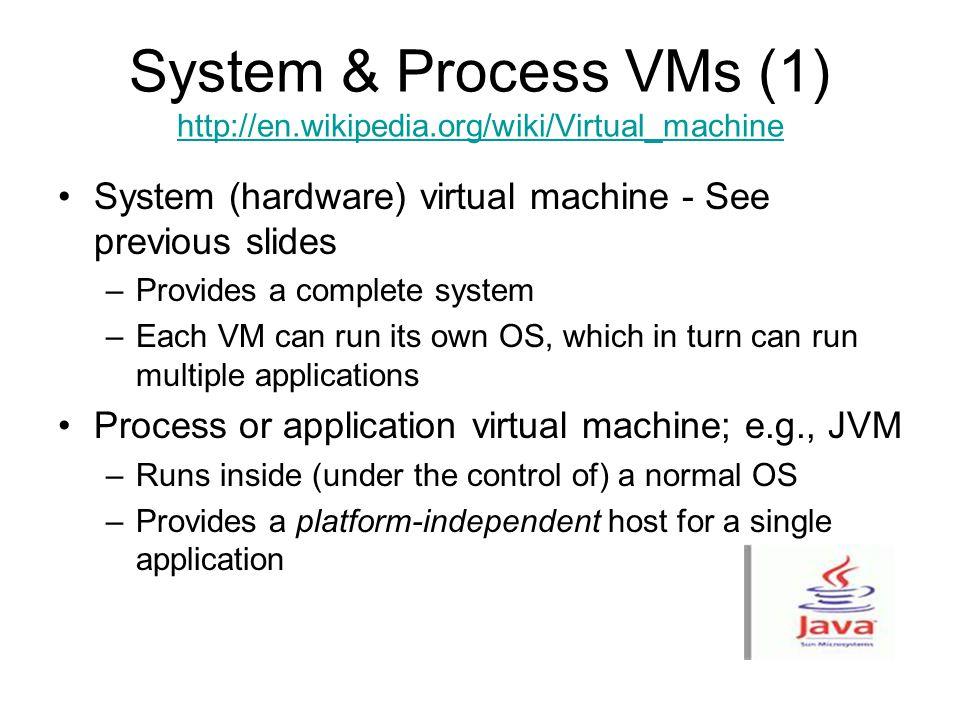 System & Process VMs (1) http://en.wikipedia.org/wiki/Virtual_machine