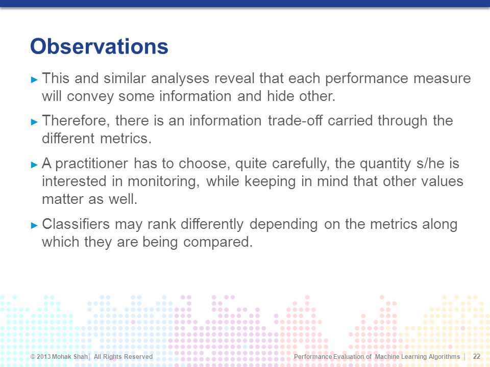 Observations This and similar analyses reveal that each performance measure will convey some information and hide other.