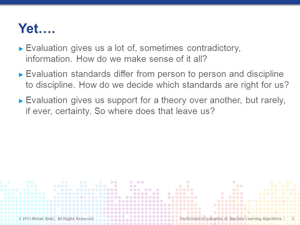 Yet…. Evaluation gives us a lot of, sometimes contradictory, information. How do we make sense of it all