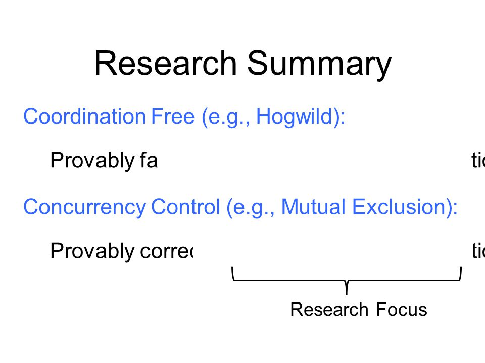 Research Summary Coordination Free (e.g., Hogwild):