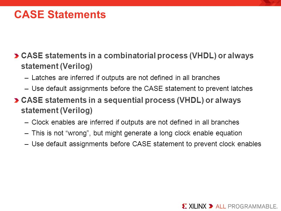 CASE Statements CASE statements in a combinatorial process (VHDL) or always statement (Verilog)
