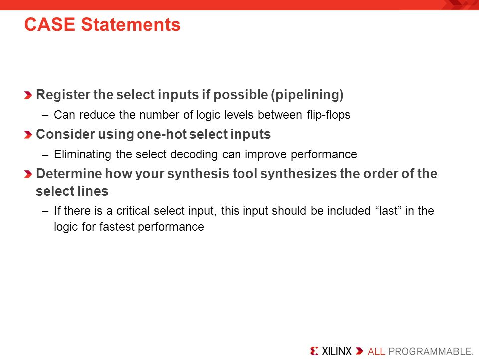 CASE Statements Register the select inputs if possible (pipelining)